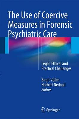 The Use of Coercive Measures in Forensic Psychiatric Care: Legal, Ethical and Practical Challenges