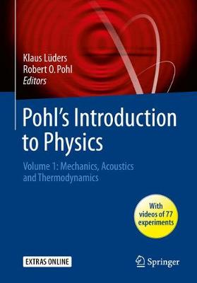 Pohl's Introduction to Physics: Vol. 1: Mechanics, Acoustics and Thermodynamics