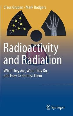 Radioactivity and Radiation: What They Are, What They Do, and How to Harness Them