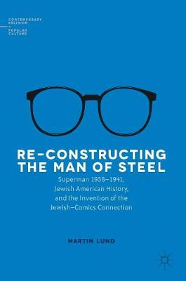 Re-Constructing the Man of Steel: Superman 1938-1941, Jewish American History, and the Invention of the Jewish-Comics Connection