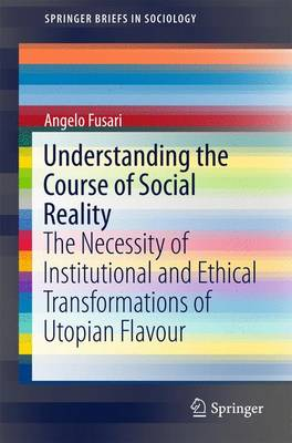 Understanding the Course of Social Reality: The Necessity of Institutional and Ethical Transformations of Utopian Flavour