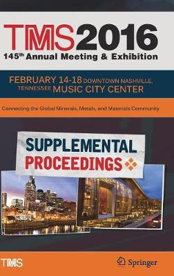 TMS 2016 145th Annual Meeting & Exhibition, Annual Meeting Supplemental Proceedings