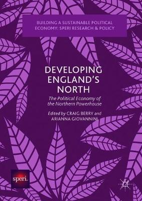 Developing England's North: The Political Economy of the Northern Powerhouse