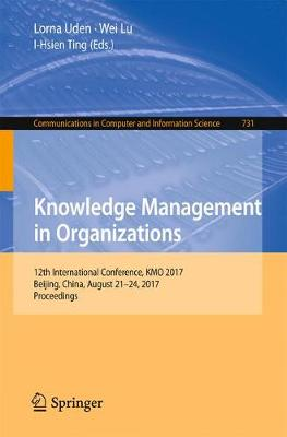 Knowledge Management in Organizations: 12th International Conference, KMO 2017, Beijing, China, August 21-24, 2017, Proceedings