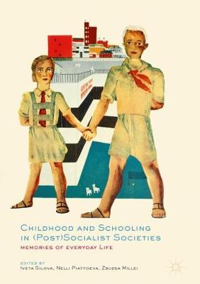 Childhood and Schooling in (Post)Socialist Societies: Memories of Everyday Life
