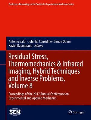 Residual Stress, Thermomechanics & Infrared Imaging, Hybrid Techniques and Inverse Problems, Volume 8: Proceedings of the 2017 Annual Conference on Experimental and Applied Mechanics