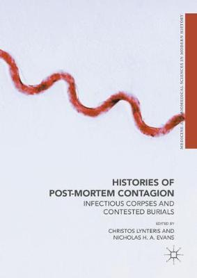 Histories of Post-Mortem Contagion: Infectious Corpses and Contested Burials