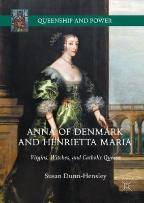 Anna of Denmark and Henrietta Maria: Virgins, Witches, and Catholic Queens