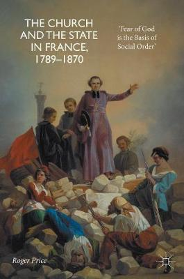 The Church and the State in France, 1789-1870: 'Fear of God is the Basis of Social Order'