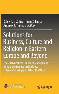Solutions for Business, Culture and Religion in Eastern Europe and Beyond: The 2016 Griffiths School of Management Annual Conference on Business, Entrepreneurship and Ethics (GSMAC)