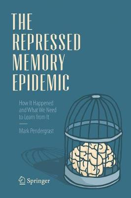 The Repressed Memory Epidemic: How It Happened and What We Need to Learn from It