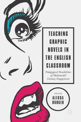 Teaching Graphic Novels in the English Classroom: Pedagogical Possibilities of Multimodal Literacy Engagement