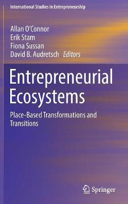 Entrepreneurial Ecosystems: Place-Based Transformations and Transitions