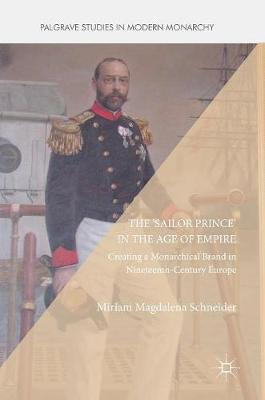 The 'Sailor Prince' in the Age of Empire: Creating a Monarchical Brand in Nineteenth-Century Europe