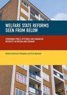 Welfare State Reforms Seen from Below: Comparing Public Attitudes and Organized Interests in Britain and Germany