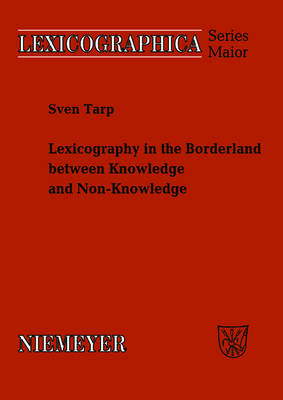 Lexicography in the Borderland between Knowledge and Non-Knowledge: General Lexicographical Theory with Particular Focus on Learner's Lexicography