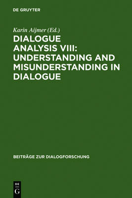 Dialogue Analysis VIII: Understanding and Misunderstanding in Dialogue: Selected Papers from the 8th IADA Conference, Goeteborg 2001