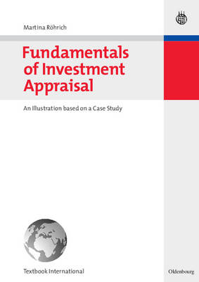 Fundamentals of Investment Appraisal: An Illustration Based on a Case Study