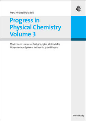 Progress in Physical Chemistry Volume 3: Modern and Universal First-principles Methods for Many-electron Systems in Chemistry and Physics