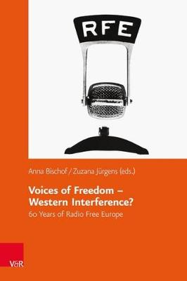 Voices of Freedom-- Western Interference?: 60 Years of Radio Free Europe
