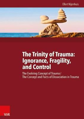 The Trinity of Trauma: Ignorance, Fragility, and Control: The Evolving Concept of Trauma / The Concept and Facts of Dissociation in Trauma