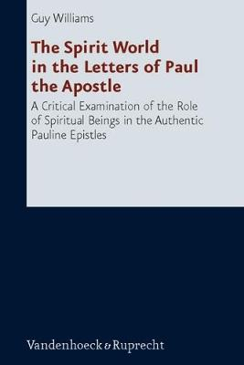 The Spirit World in the Letters of Paul the Apostle: A Critical Examination of the Role of Spiritual Beings in the Authentic Pauline Epistles