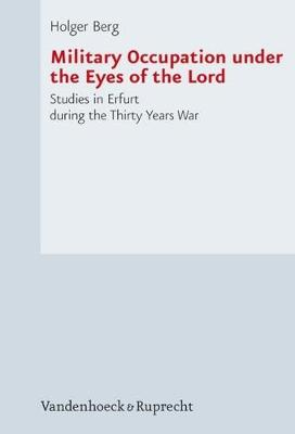 Military Occupation Under the Eyes of the Lord: Studies in Erfurt During the Thirty Years War