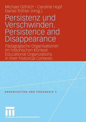 Persistenz und Verschwinden. Persistence and Disappearance: Padagogische Organisationen Im Historischen Kontext. Educational Organizations in Their Historical Contexts
