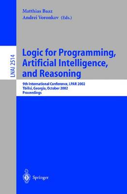 Logic for Programming, Artificial Intelligence, and Reasoning: 9th International Conference, LPAR 2002, Tbilisi, Georgia, October 14-18, 2002 Proceedings