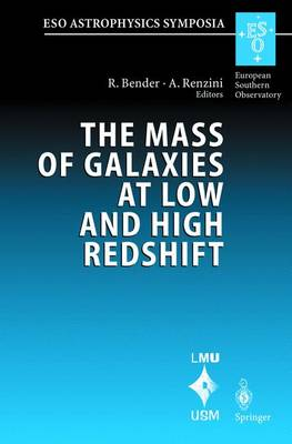 The Mass of Galaxies at Low and High Redshift: Proceedings of the European Southern Observatory and Universitats-Sternwarte Munchen Workshop Held in Venice, Italy, 24-26 October 2001