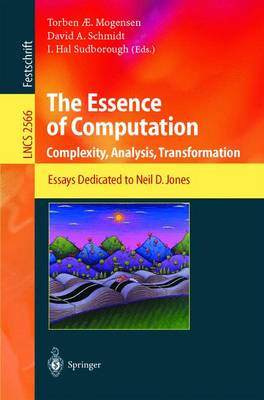 Essence of Computation: Complexity, Analysis, Transformation - Essays Dedicated to Neil D.Jones