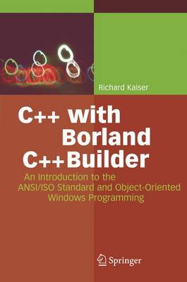 C++ with Borland C++Builder: An Introduction to the ANSI/ISO Standard and Object Oriented Windows Programming