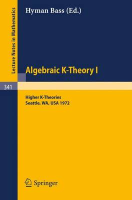 Algebraic K-Theory I. Proceedings of the Conference Held at the Seattle Research Center of Battelle Memorial Institute, August 28 - September 8, 1972: Higher K-Theories