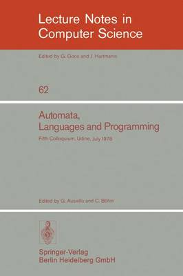 Automata, Languages and Programming: Fifth Colloquium, Udine, Italy, July 17 - 21, 1978, Proceedings: v. 62