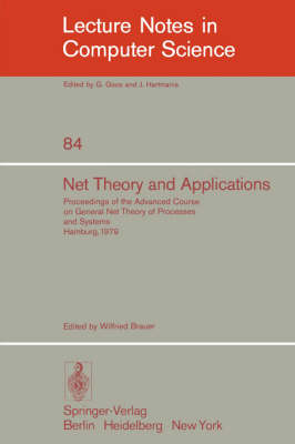 Net Theory and Applications: Proceedings of the Advanced Course on General Net Theory of Processes and Systems, Hamburg, October 8-19, 1979