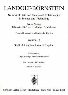 Oxyl-, Peroxyl-, and Related Radicals / Oxy-, Peroxy- und verwandte Radikale: Volume 13: Group 2: Molecules and Radicals: Fischer: Radical Reaction Rates in Liquids: Oxyl-, Peroxyl-, and Related Radicals