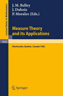 Measure Theory and Its Applications: Proceedings of a Conference Held at Sherbrooke, Quebec, Canada, June 7-18, 1982