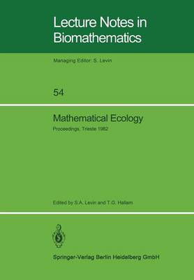 Mathematical Ecology: Proceedings of the Autumn Course (Research Seminars), held at the International Centre for Theoretical Physics, Miramare-Trieste, Italy, 29 November - 10 December 1982