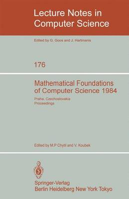 Mathematical Foundations of Computer Science 1984: 11th Symposium Praha, Czechoslovakia September 3-7, 1984. Proceedings