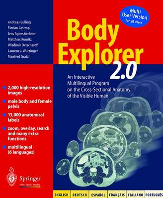 Body Explorer 2.0: An Interactive Multilingual Program on the Cross-Sectional Anatomy of the Visible Human. English, Deutsch, Espaniol, Francais, Italiano, Portugues: Version 2.0.