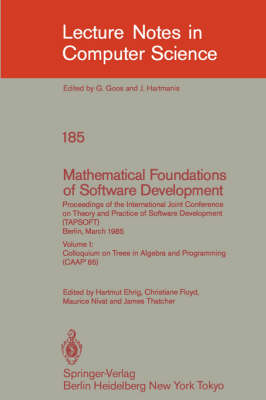 Mathematical Foundations of Software Development. Proceedings of the International Joint Conference on Theory and Practice of Software Development (TAPSOFT), Berlin, March 25-29, 1985: Volume 1: Mathematical Foundations of Software Development. Proceeding