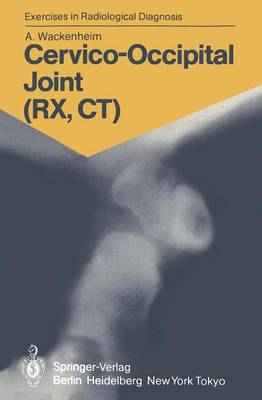 Cervico-Occipital Joint (RX, CT): 158 Radiological Exercises for Students and Practitioners