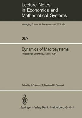 Dynamics of Macrosystems: Proceedings of a Workshop on the Dynamics of Macrosystems Held at the International Institute for Applied Systems Analysis (IIASA), Laxenburg, Austria, September 3-7, 1984
