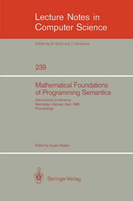 Mathematical Foundation of Programming Semantics: International Conference, Manhattan, Kansas, April 11-12, 1985, Proceedings
