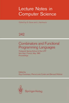 Combinators and Functional Programming Languages: Thirteenth Spring School of the LITP, Val d'Ajol, France, May 6-10, 1985. Proceedings