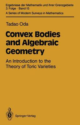 Convex Bodies and Algebraic Geometry: An Introduction to the Theory of Toric Varieties