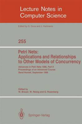 Advances in Petri Nets 1986. Proceedings of an Advanced Course, Bad Honnef, 8.-19. September 1986: Part 2: Petri Nets: Applications and Relationships to Other Models of Concurrency