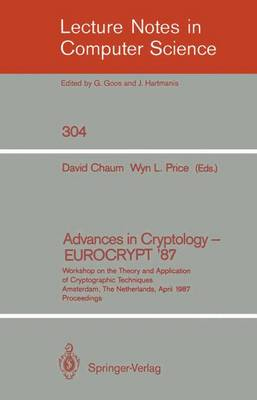 Advances in Cryptology - EUROCRYPT '87: Workshop on the Theory and Application of Cryptographic Techniques, Amsterdam, The Netherlands, April 13-15, 1987 Proceedings