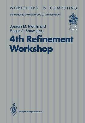 4th Refinement Workshop: Proceedings of the 4th Refinement Workshop, organised by BCS-FACS, 9-11 January 1991, Cambridge