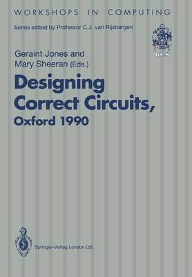 Designing Correct Circuits: Workshop jointly organised by the Universities of Oxford and Glasgow, 26-28 September 1990, Oxford